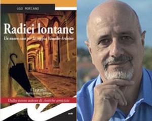 La copertina del libro -Radici lontane- e il suo aturore Ugo Moriano