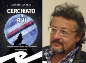 nel-collage-la-copertina-del-libro-%e2%80%9dcerchiato-di-blu%e2%80%9d-e-il-suo-autore-lorenzo-licalzi